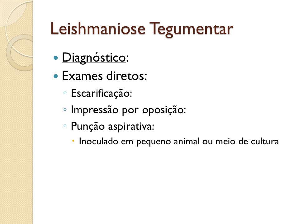 Leishmaniose Tegumentar Diagnóstico: Exames diretos: Escarificação: Impressão por oposição: Punção aspirativa: Inoculado em pequeno animal ou meio de