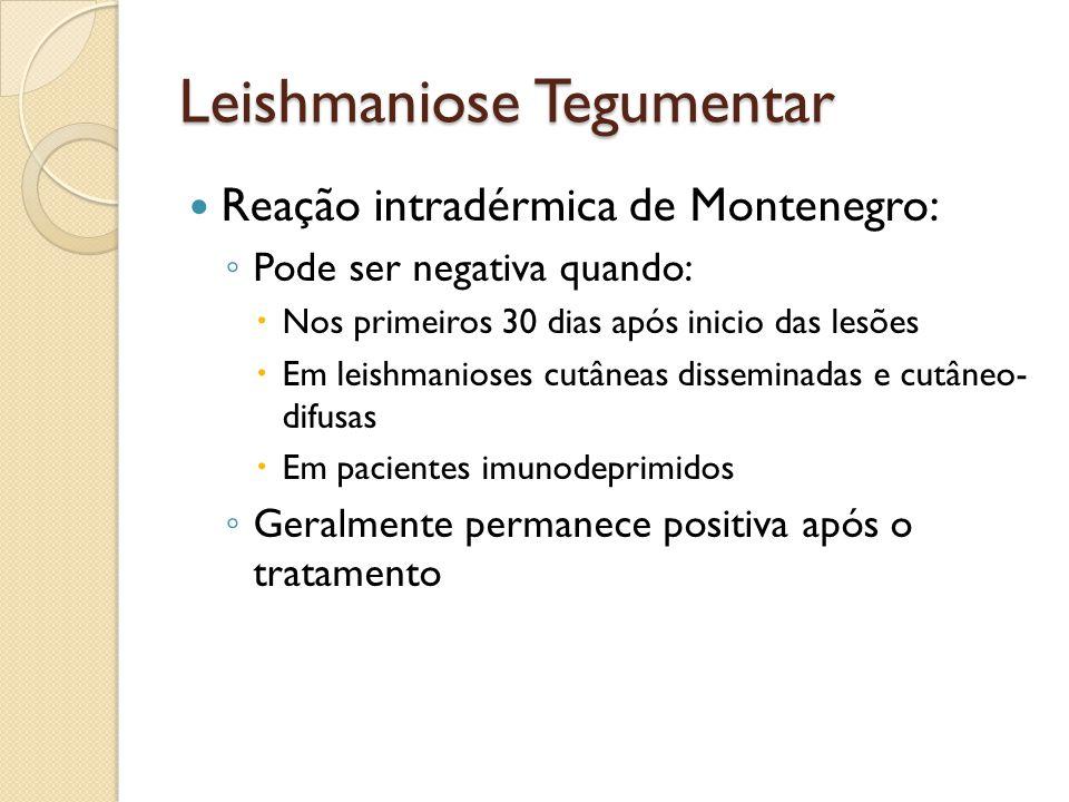 Leishmaniose Tegumentar Reação intradérmica de Montenegro: Pode ser negativa quando: Nos primeiros 30 dias após inicio das lesões Em leishmanioses cut