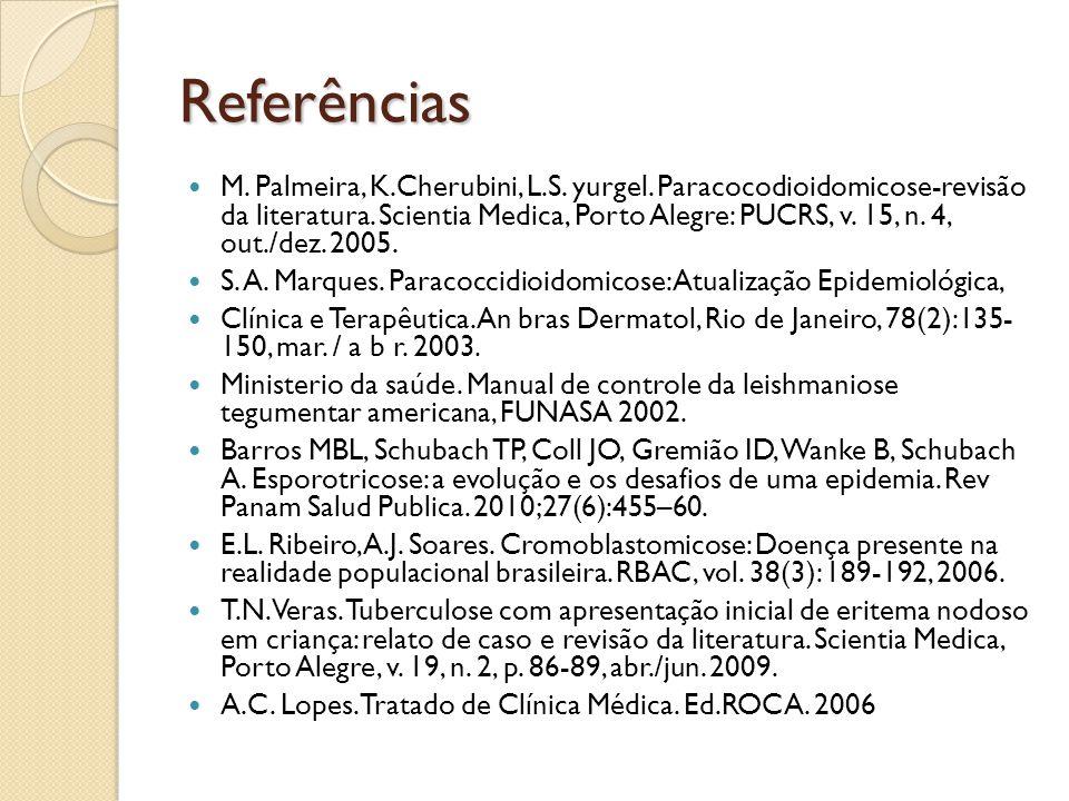 Referências M. Palmeira, K.Cherubini, L.S. yurgel. Paracocodioidomicose-revisão da literatura. Scientia Medica, Porto Alegre: PUCRS, v. 15, n. 4, out.