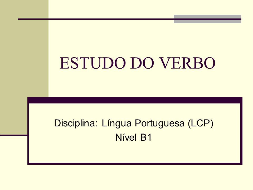 ESTUDO DO VERBO Disciplina: Língua Portuguesa (LCP) Nível B1