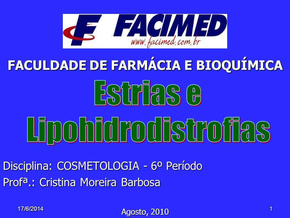 117/6/2014 FACULDADE DE FARMÁCIA E BIOQUÍMICA Disciplina: COSMETOLOGIA - 6º Período Profª.: Cristina Moreira Barbosa Agosto, 2010