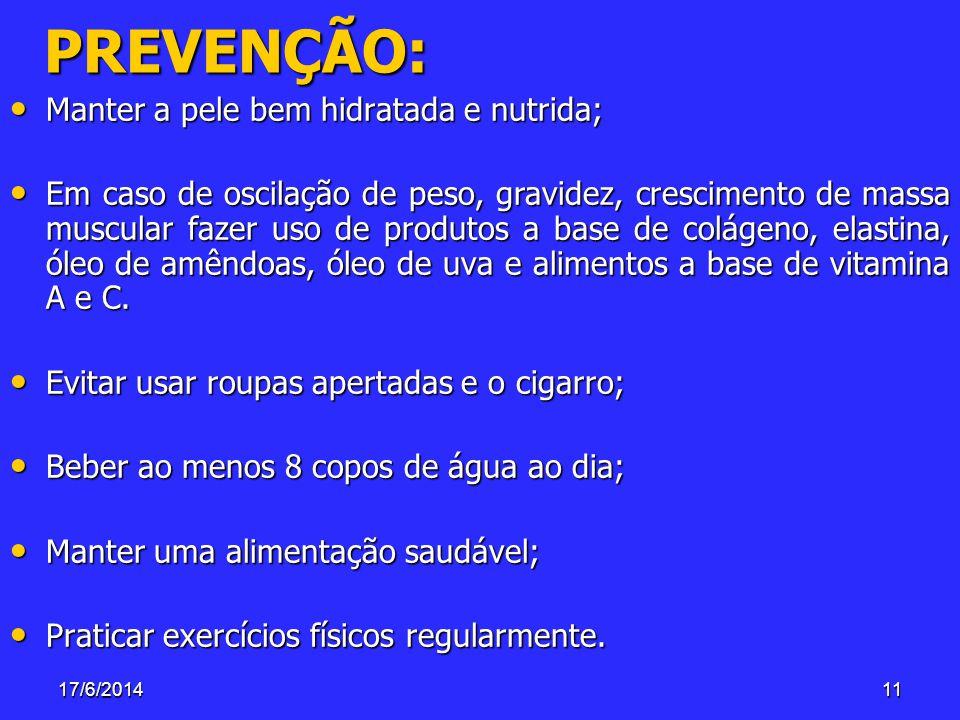 17/6/201411PREVENÇÃO: Manter a pele bem hidratada e nutrida; Manter a pele bem hidratada e nutrida; Em caso de oscilação de peso, gravidez, cresciment