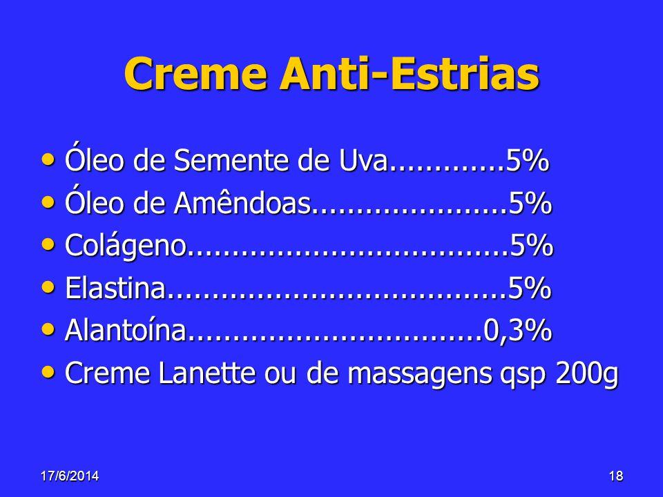 17/6/201418 Creme Anti-Estrias Óleo de Semente de Uva.............5% Óleo de Semente de Uva.............5% Óleo de Amêndoas......................5% Ól