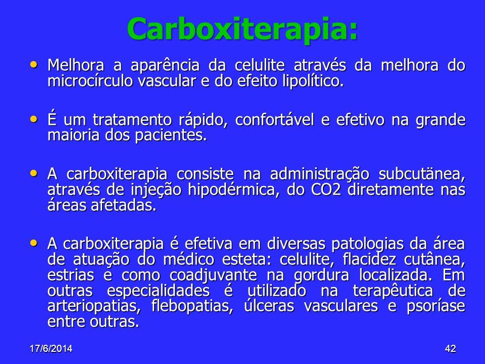 17/6/201442 Carboxiterapia: Melhora a aparência da celulite através da melhora do microcírculo vascular e do efeito lipolítico. Melhora a aparência da