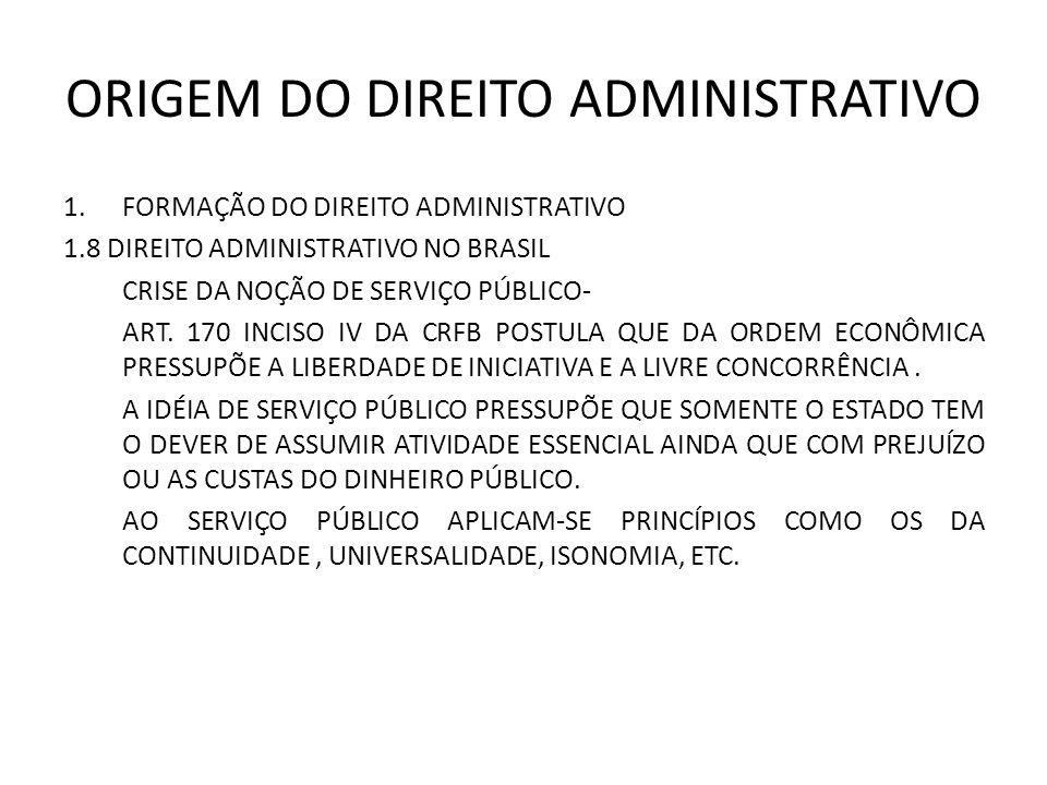 ORIGEM DO DIREITO ADMINISTRATIVO 1.FORMAÇÃO DO DIREITO ADMINISTRATIVO 1.8 DIREITO ADMINISTRATIVO NO BRASIL CRISE DA NOÇÃO DE SERVIÇO PÚBLICO- ART.