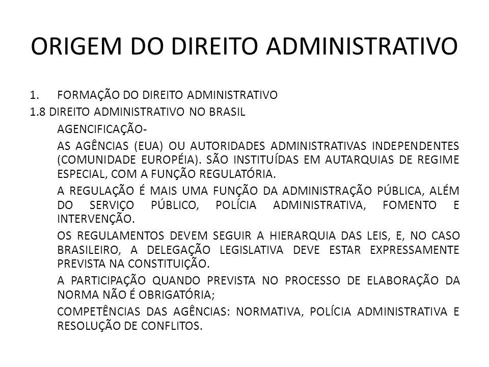 ORIGEM DO DIREITO ADMINISTRATIVO 1.FORMAÇÃO DO DIREITO ADMINISTRATIVO 1.8 DIREITO ADMINISTRATIVO NO BRASIL AGENCIFICAÇÃO- AS AGÊNCIAS (EUA) OU AUTORIDADES ADMINISTRATIVAS INDEPENDENTES (COMUNIDADE EUROPÉIA).