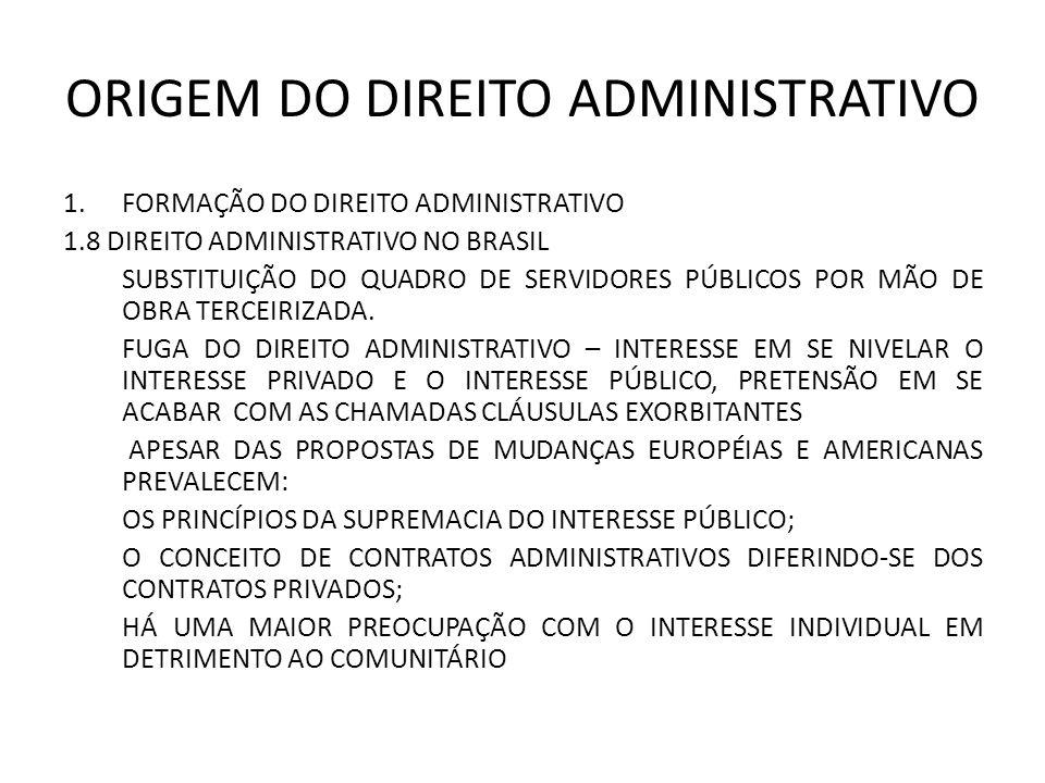 ORIGEM DO DIREITO ADMINISTRATIVO 1.FORMAÇÃO DO DIREITO ADMINISTRATIVO 1.8 DIREITO ADMINISTRATIVO NO BRASIL SUBSTITUIÇÃO DO QUADRO DE SERVIDORES PÚBLICOS POR MÃO DE OBRA TERCEIRIZADA.