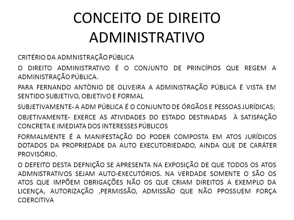 CONCEITO DE DIREITO ADMINISTRATIVO CRITÉRIO DA ADMNISTRAÇÃO PÚBLICA O DIREITO ADMINISTRATIVO É O CONJUNTO DE PRINCÍPIOS QUE REGEM A ADMINISTRAÇÃO PÚBLICA.