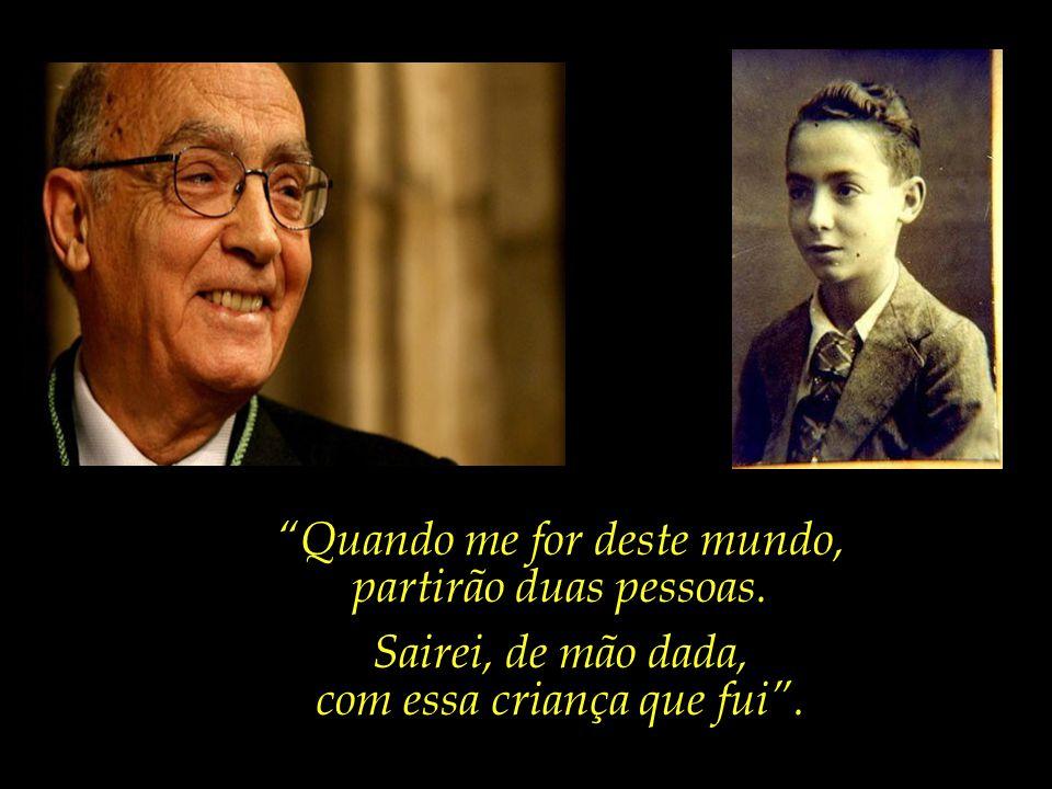Cuidar da criança que um dia fomos, e que de alguma forma ainda permanece em nós. Saramago, querido amigo e escritor, dizia:...
