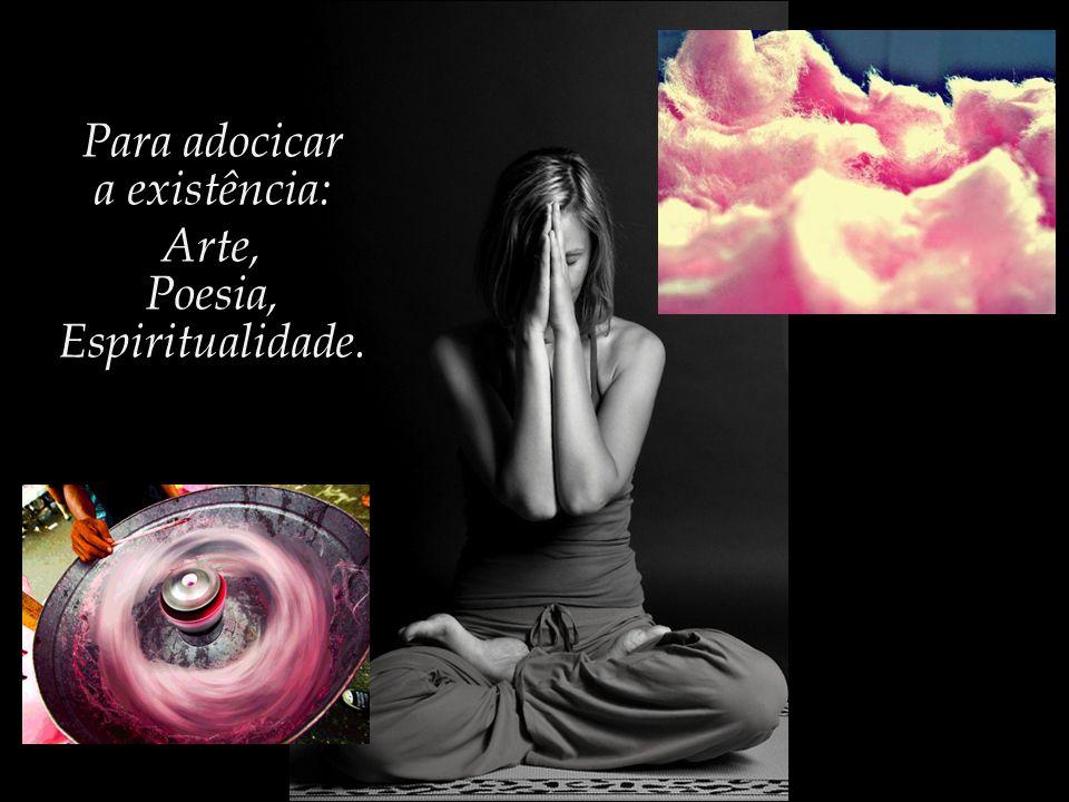 Para adocicar a existência: Arte, Poesia, Espiritualidade.