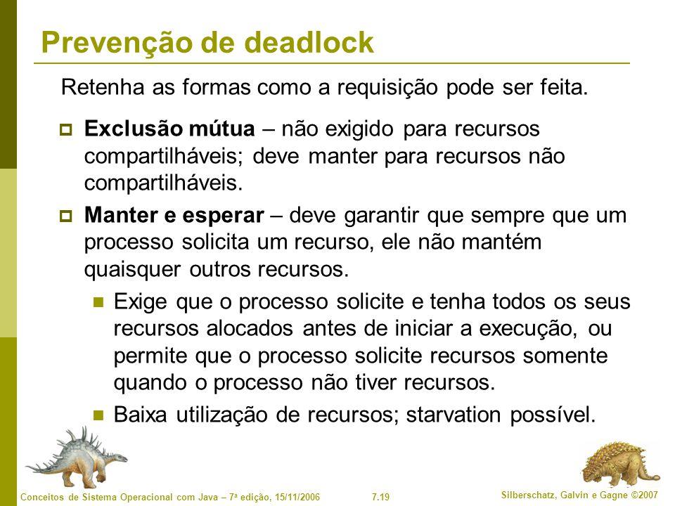 7.19 Silberschatz, Galvin e Gagne ©2007 Conceitos de Sistema Operacional com Java – 7 a edição, 15/11/2006 Prevenção de deadlock Exclusão mútua – não