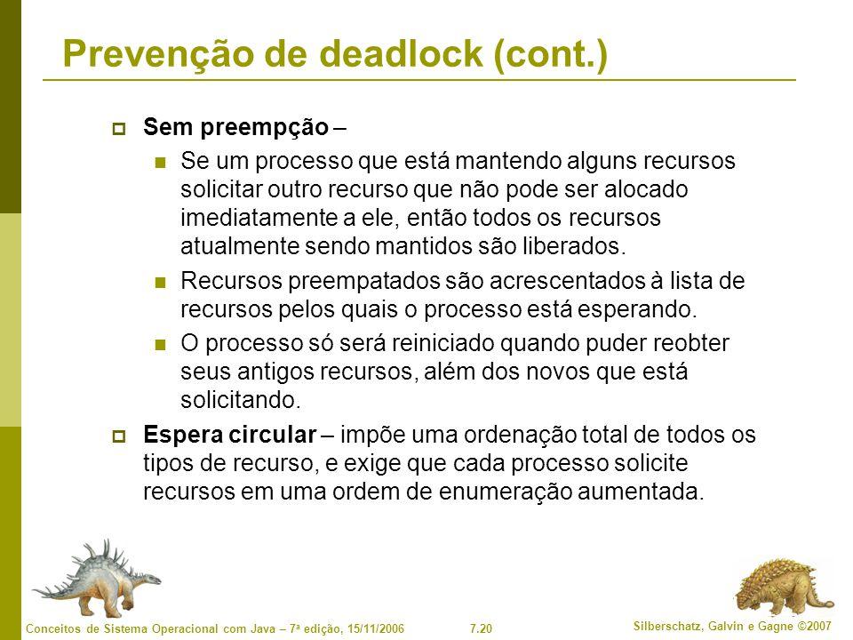 7.20 Silberschatz, Galvin e Gagne ©2007 Conceitos de Sistema Operacional com Java – 7 a edição, 15/11/2006 Prevenção de deadlock (cont.) Sem preempção