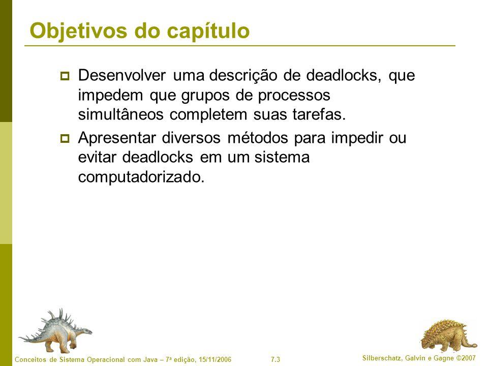 7.3 Silberschatz, Galvin e Gagne ©2007 Conceitos de Sistema Operacional com Java – 7 a edição, 15/11/2006 Objetivos do capítulo Desenvolver uma descri
