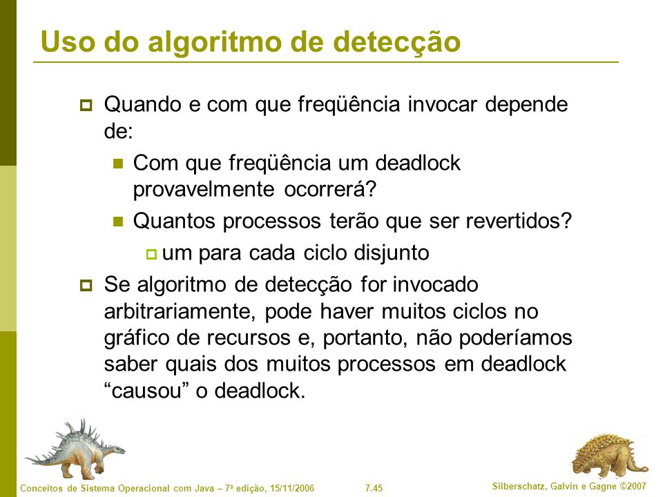 7.45 Silberschatz, Galvin e Gagne ©2007 Conceitos de Sistema Operacional com Java – 7 a edição, 15/11/2006 Uso do algoritmo de detecção Quando e com q