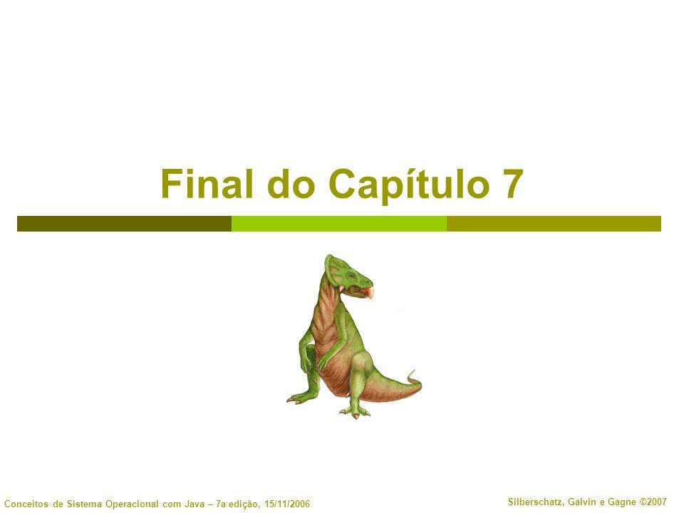 Conceitos de Sistema Operacional com Java – 7a edição, 15/11/2006 Silberschatz, Galvin e Gagne ©2007 Final do Capítulo 7