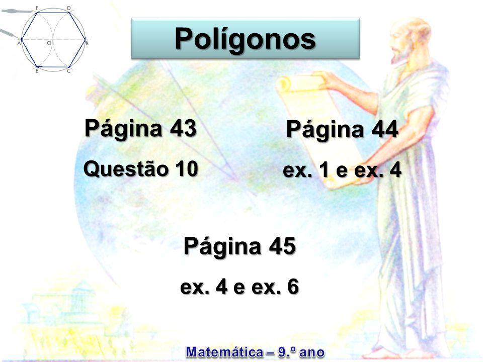 PolígonosPolígonos Página 44 ex. 1 e ex. 4 Página 43 Questão 10 Página 45 ex. 4 e ex. 6