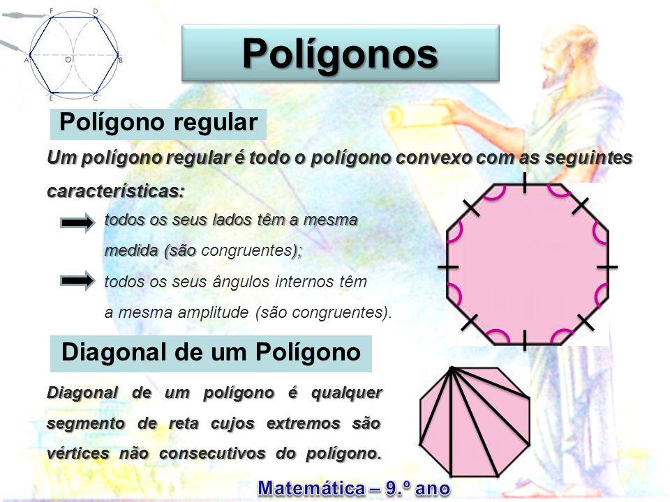 Polígono regular Um polígono regular é todo o polígono convexo com as seguintes características: todos os seus lados têm a mesma medida (são congruentes); todos os seus ângulos internos têm a mesma amplitude (são congruentes).