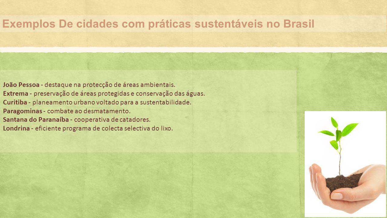 Exemplos De cidades com práticas sustentáveis no Brasil João Pessoa - destaque na protecção de áreas ambientais. Extrema - preservação de áreas proteg
