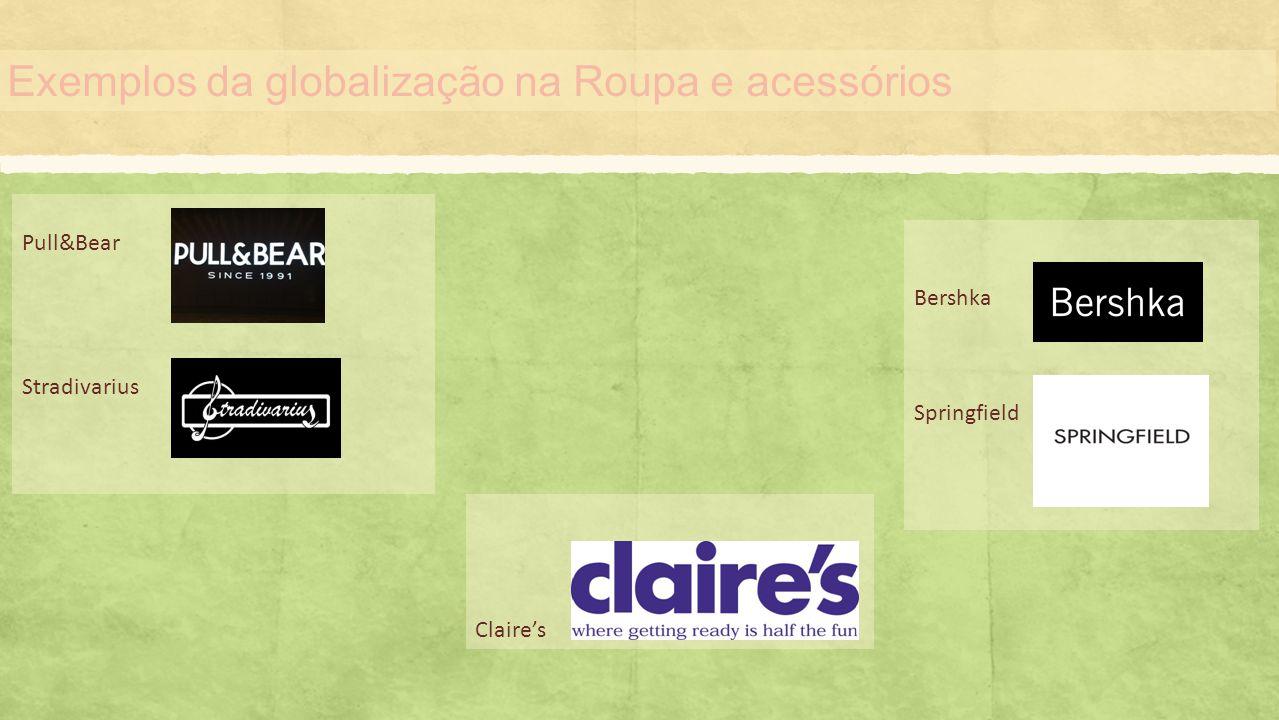Exemplos da globalização na Roupa e acessórios Pull&Bear Stradivarius Claires Bershka Springfield