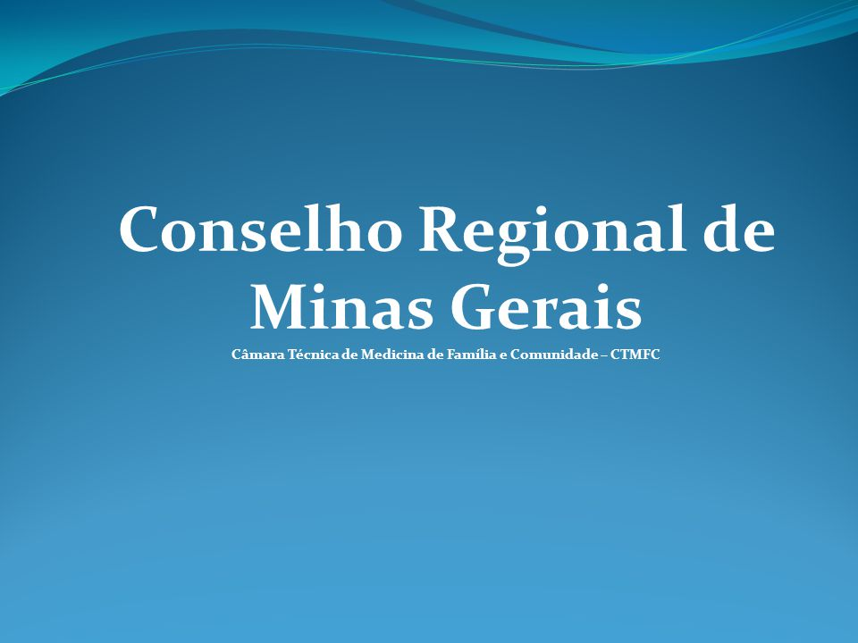 Conselho Regional de Minas Gerais Câmara Técnica de Medicina de Família e Comunidade – CTMFC