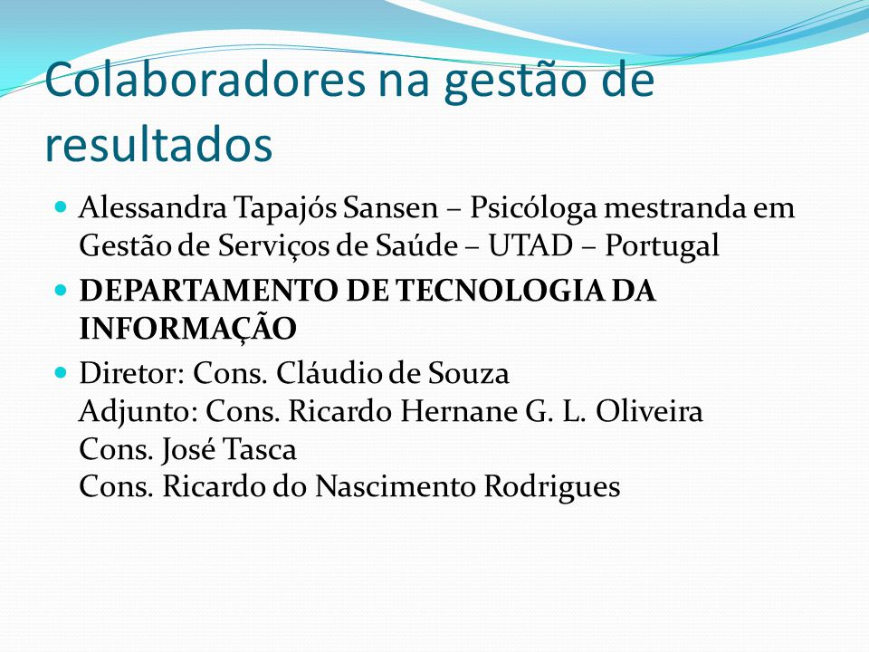 Colaboradores na gestão de resultados Alessandra Tapajós Sansen – Psicóloga mestranda em Gestão de Serviços de Saúde – UTAD – Portugal DEPARTAMENTO DE