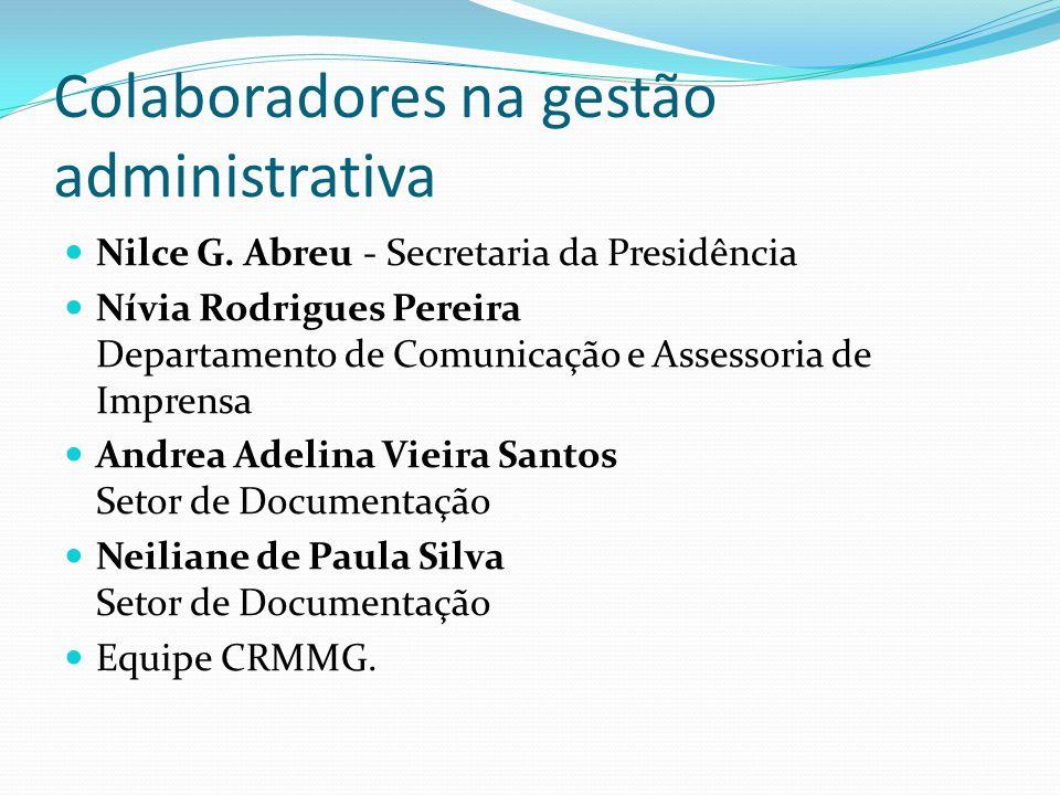 Colaboradores na gestão administrativa Nilce G. Abreu - Secretaria da Presidência Nívia Rodrigues Pereira Departamento de Comunicação e Assessoria de