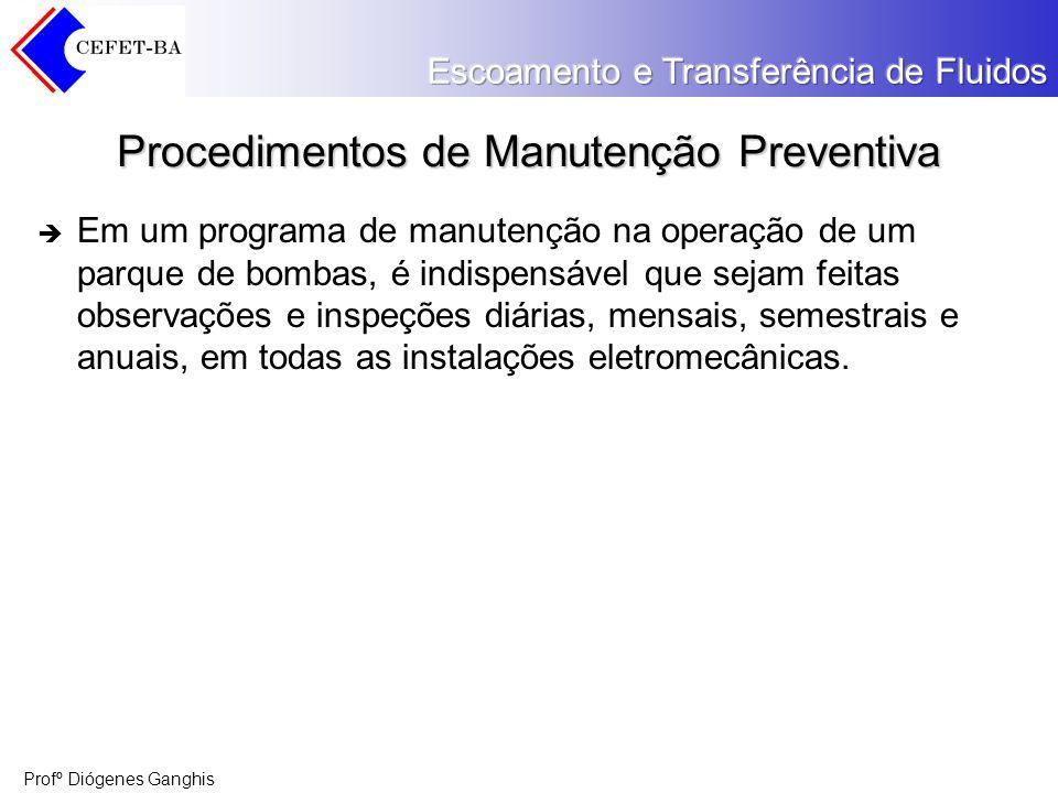 Profº Diógenes Ganghis Procedimentos de Manutenção Preventiva Em um programa de manutenção na operação de um parque de bombas, é indispensável que sej