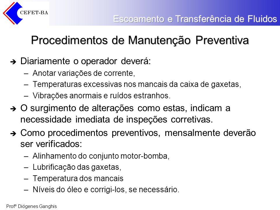 Profº Diógenes Ganghis Procedimentos de Manutenção Preventiva Diariamente o operador deverá: –Anotar variações de corrente, –Temperaturas excessivas n