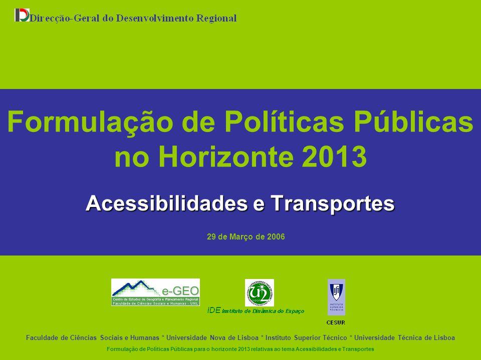 Formulação de Políticas Públicas para o horizonte 2013 relativas ao tema Acessibilidades e Transportes Formulação de Políticas Públicas no Horizonte 2