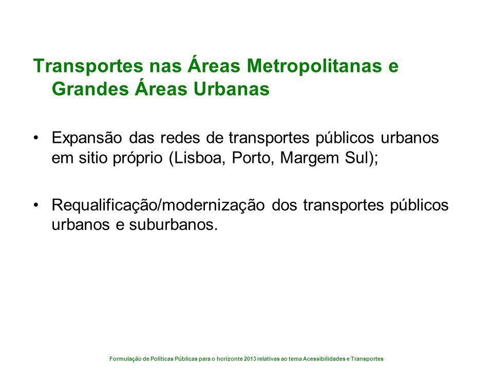 Formulação de Políticas Públicas para o horizonte 2013 relativas ao tema Acessibilidades e Transportes Transportes nas Áreas Metropolitanas e Grandes
