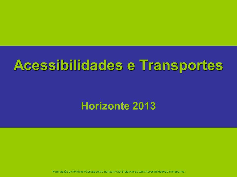 Formulação de Políticas Públicas para o horizonte 2013 relativas ao tema Acessibilidades e Transportes Acessibilidades e Transportes Horizonte 2013