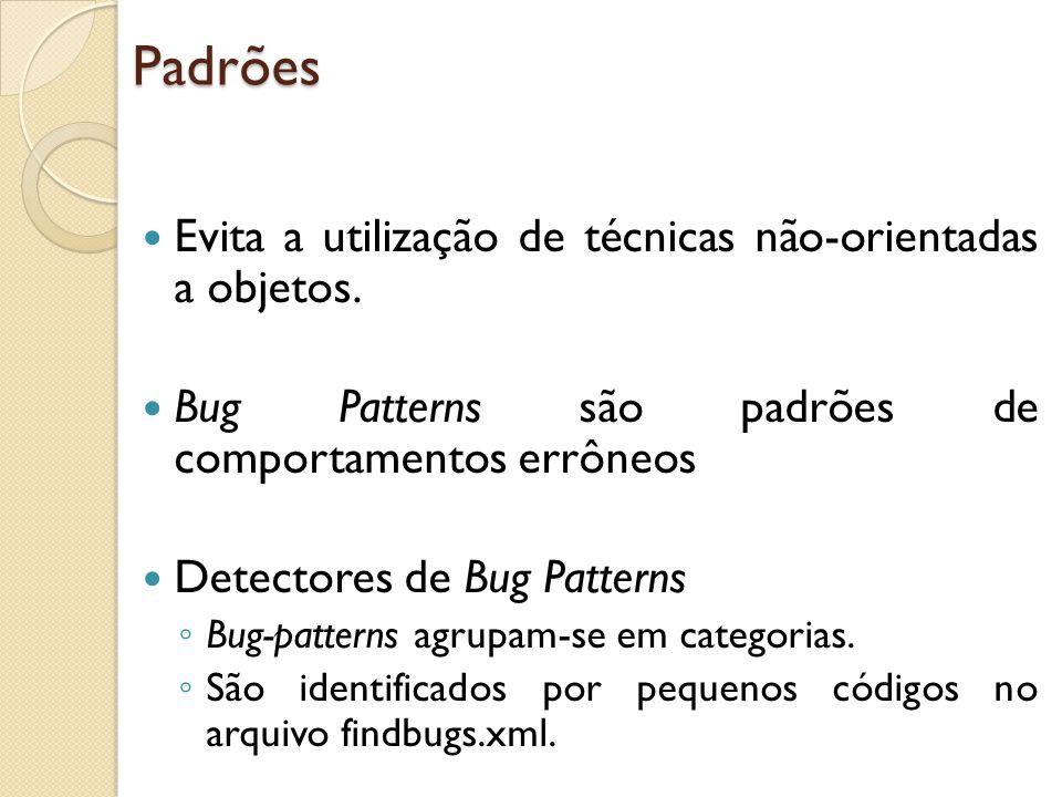 Padrões Evita a utilização de técnicas não-orientadas a objetos. Bug Patterns são padrões de comportamentos errôneos Detectores de Bug Patterns Bug-pa