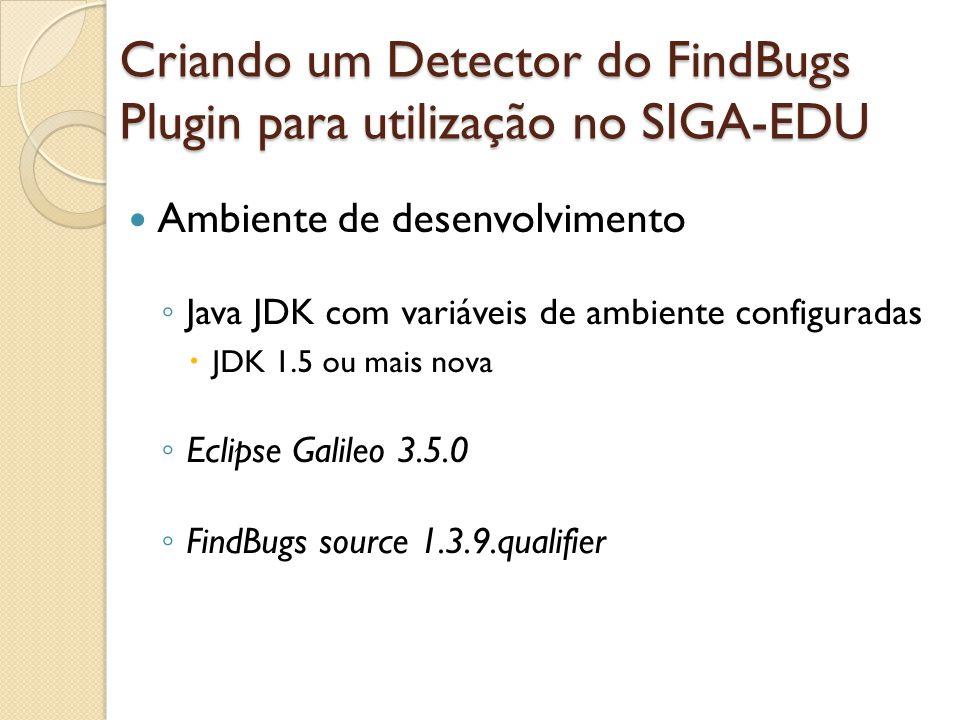 Ambiente de desenvolvimento Java JDK com variáveis de ambiente configuradas JDK 1.5 ou mais nova Eclipse Galileo 3.5.0 FindBugs source 1.3.9.qualifier