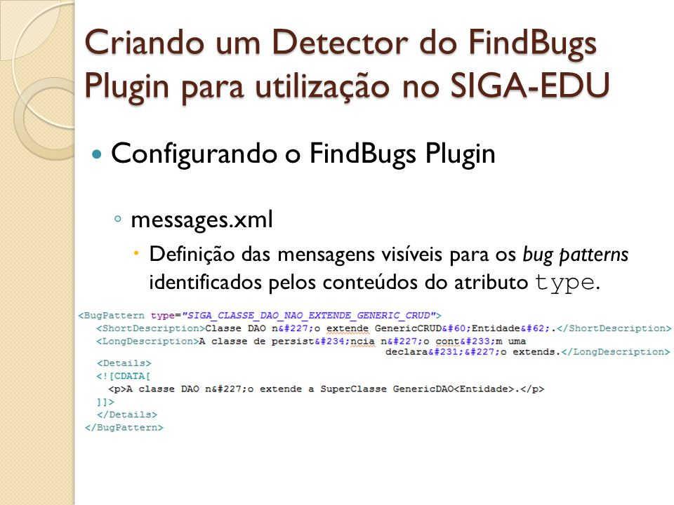 Configurando o FindBugs Plugin messages.xml Definição das mensagens visíveis para os bug patterns identificados pelos conteúdos do atributo type. Cria