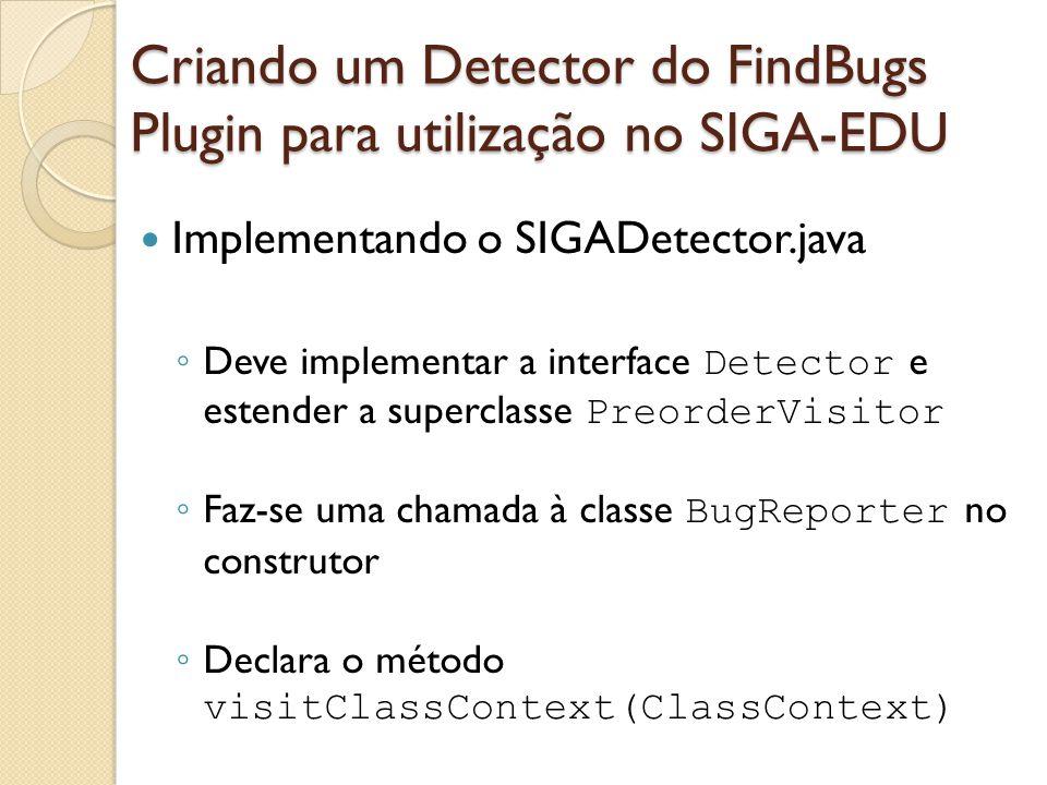 Implementando o SIGADetector.java Deve implementar a interface Detector e estender a superclasse PreorderVisitor Faz-se uma chamada à classe BugReport
