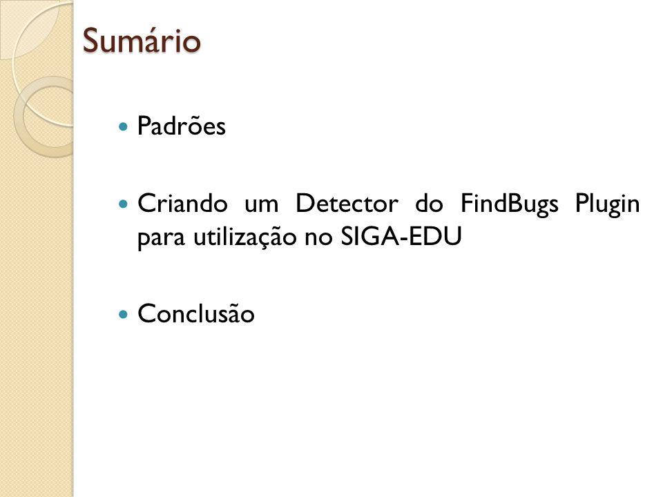 Padrões Criando um Detector do FindBugs Plugin para utilização no SIGA-EDU Conclusão Sumário