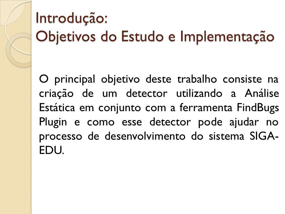 Introdução: Objetivos do Estudo e Implementação O principal objetivo deste trabalho consiste na criação de um detector utilizando a Análise Estática e