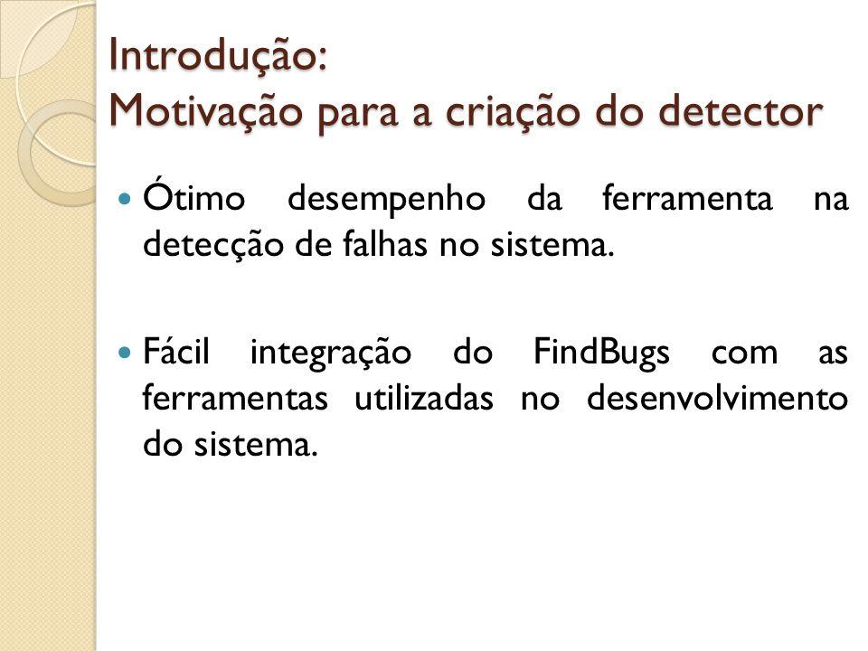 Ótimo desempenho da ferramenta na detecção de falhas no sistema. Fácil integração do FindBugs com as ferramentas utilizadas no desenvolvimento do sist