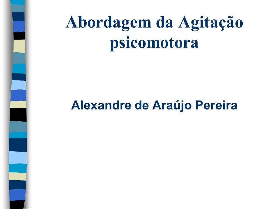 Abordagem da Agitação psicomotora Alexandre de Araújo Pereira