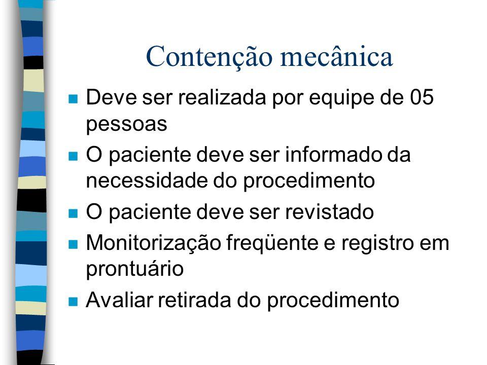 Contenção mecânica n Deve ser realizada por equipe de 05 pessoas n O paciente deve ser informado da necessidade do procedimento n O paciente deve ser