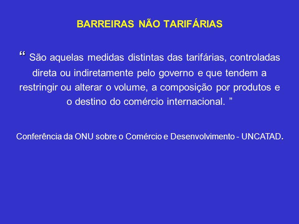 BARREIRAS NÃO TARIFÁRIAS São aquelas medidas distintas das tarifárias, controladas direta ou indiretamente pelo governo e que tendem a restringir ou a