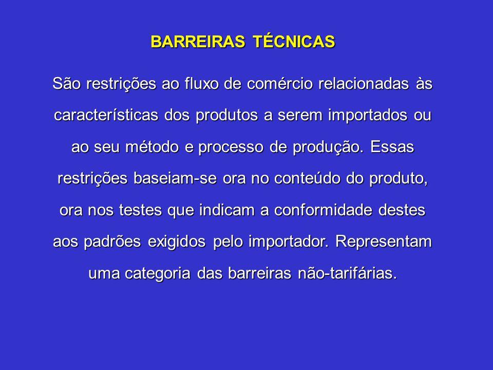 BARREIRAS TÉCNICAS São restrições ao fluxo de comércio relacionadas às características dos produtos a serem importados ou ao seu método e processo de