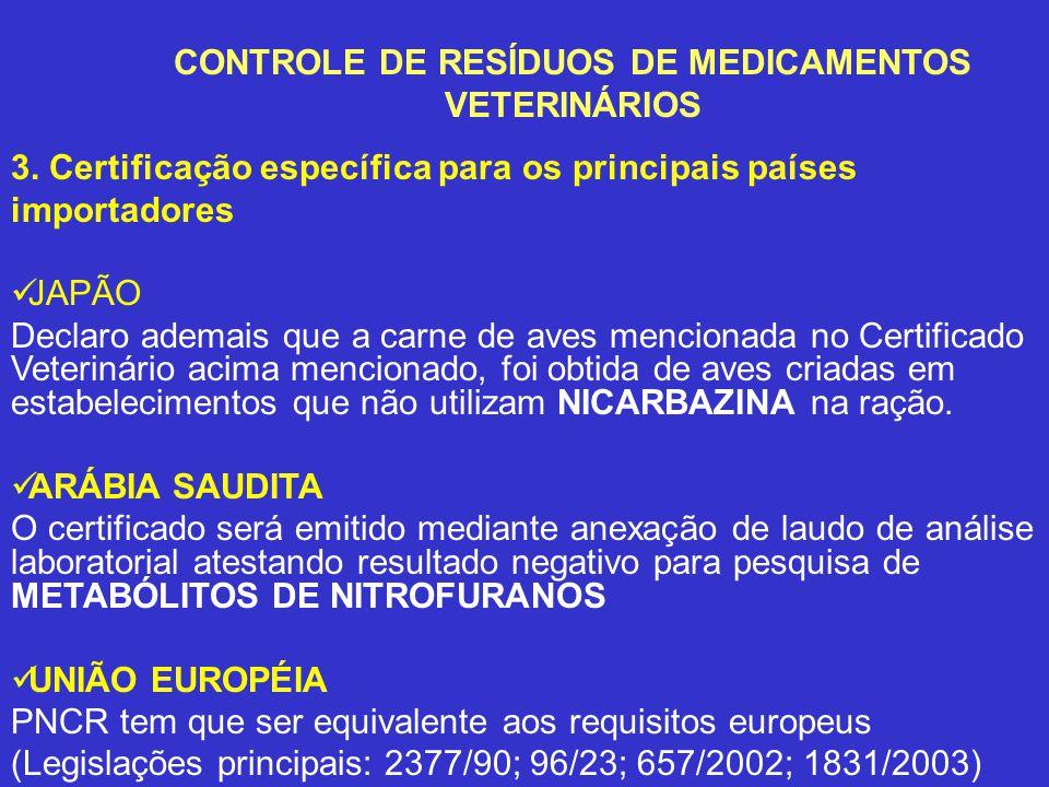 3. Certificação específica para os principais países importadores JAPÃO Declaro ademais que a carne de aves mencionada no Certificado Veterinário acim