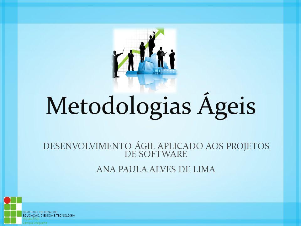 INSTITUTO FEDERAL DE EDUCAÇÃO, CIÊNCIA E TECNOLOGIA TOCANTINS Campus Araguaína Metodologias Ágeis DESENVOLVIMENTO ÁGIL APLICADO AOS PROJETOS DE SOFTWA