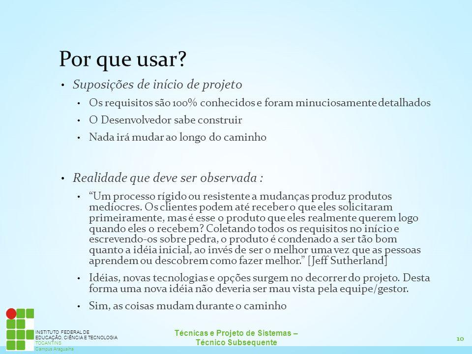 10 Técnicas e Projeto de Sistemas – Técnico Subsequente INSTITUTO FEDERAL DE EDUCAÇÃO, CIÊNCIA E TECNOLOGIA TOCANTINS Campus Araguaína Por que usar? S