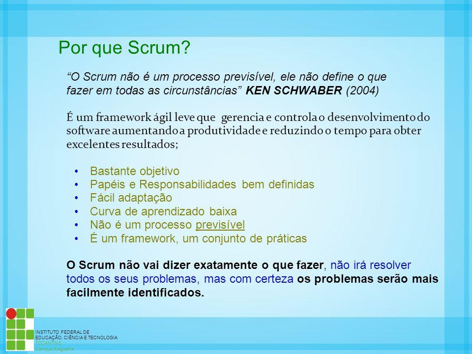 INSTITUTO FEDERAL DE EDUCAÇÃO, CIÊNCIA E TECNOLOGIA TOCANTINS Campus Araguaína Por que Scrum? O Scrum não é um processo previsível, ele não define o q
