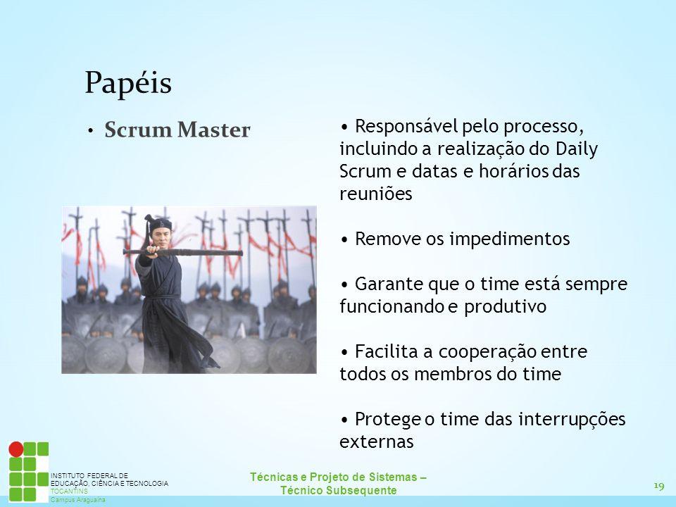 19 Técnicas e Projeto de Sistemas – Técnico Subsequente INSTITUTO FEDERAL DE EDUCAÇÃO, CIÊNCIA E TECNOLOGIA TOCANTINS Campus Araguaína Papéis Scrum Ma