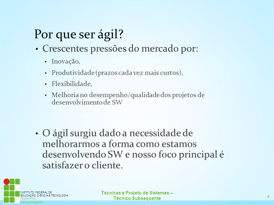 2 Técnicas e Projeto de Sistemas – Técnico Subsequente INSTITUTO FEDERAL DE EDUCAÇÃO, CIÊNCIA E TECNOLOGIA TOCANTINS Campus Araguaína Por que ser ágil