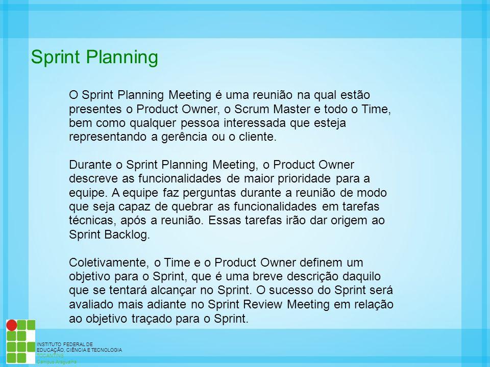 INSTITUTO FEDERAL DE EDUCAÇÃO, CIÊNCIA E TECNOLOGIA TOCANTINS Campus Araguaína Sprint Planning O Sprint Planning Meeting é uma reunião na qual estão p