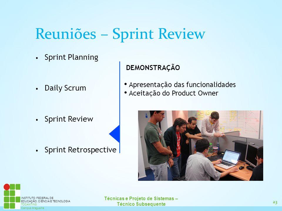 24 Técnicas e Projeto de Sistemas – Técnico Subsequente INSTITUTO FEDERAL DE EDUCAÇÃO, CIÊNCIA E TECNOLOGIA TOCANTINS Campus Araguaína Sprint Planning Daily Scrum Sprint Review Sprint Retrospective REVISÃO O que foi bom.